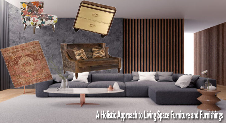 A Holistic Approach to Living Space Furniture and Furnishings
